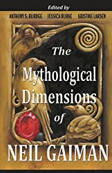The Mythological Dimensions of Neil Gaiman by Anthony S Burdge (2013-04-02)