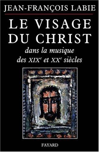Le visage du Christ dans la musique des XIXe et XXe siècle