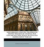 Aristophanes Und Die Historische Kritik: Polemische Studien Zur Geschichte Von Athen Im Funften Jahrhundert VOR Ch (Paperback)(German) - Common