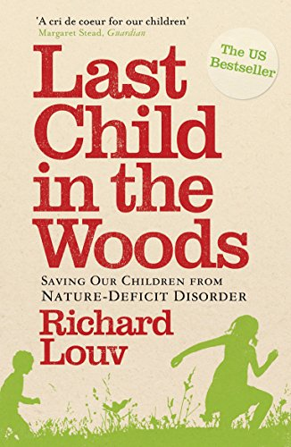 Last Child in the Woods: Saving our Children from Nature-Deficit Disorder por Richard (Author) Louv