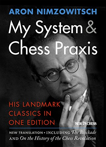 My System & Chess Praxis: His Landmark Classics in One Edition por Aron Nimzowitsch