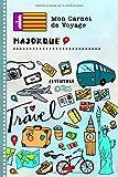 Majorque Carnet de Voyage: Journal de bord avec guide pour enfants. Livre de suivis des enregistrements pour l'écriture, dessiner, faire part de la gratitude. Souvenirs d'activités vacances
