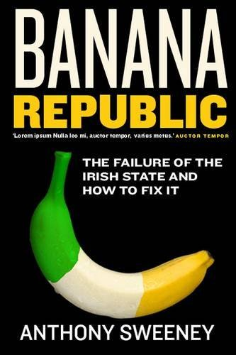 banana-republic-the-failure-of-the-irish-state-and-how-to-fix-it-by-anthony-sweeney-1-oct-2009-paper
