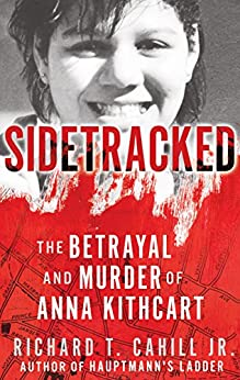 SIDETRACKED: The Betrayal And Murder Of Anna Kithcart (English Edition) de [Cahill, Richard T.]