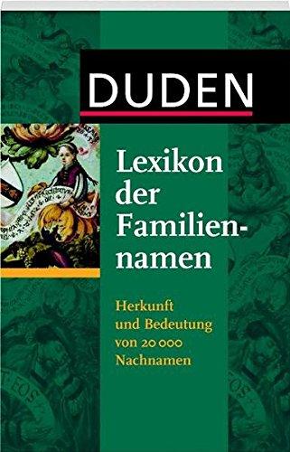 Duden - Lexikon der Familiennamen: Herkunft und Bedeutung von 20 000 Nachnamen. Mit bekannten Namensträgerinnen und -trägern (Duden Namenbücher)
