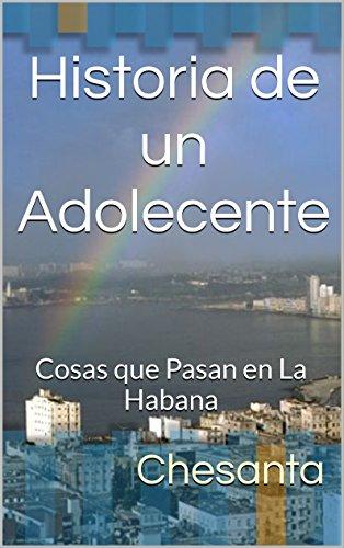 Historia de un Adolecente: Cosas que Pasan en La Habana por Chesanta
