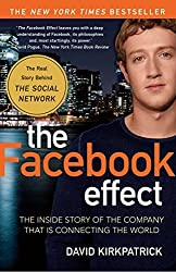 The Facebook Effect: The Inside Story of the Company That Is Connecting the World by David Kirkpatrick (2011-02-01)
