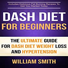 Dash Diet for Beginners: The Ultimate Guide for Dash Diet Weight Loss and Hypertension