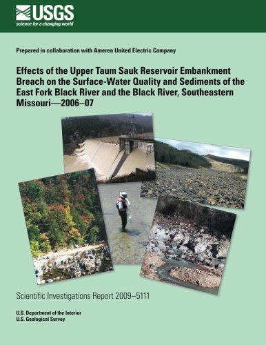 Effects of the Upper Taum Sauk Reservoir Embankment Breach on the Surface- Water Quality and Sediments of the East Fork Black River and the Black Rive por U. S. Department of the Interior