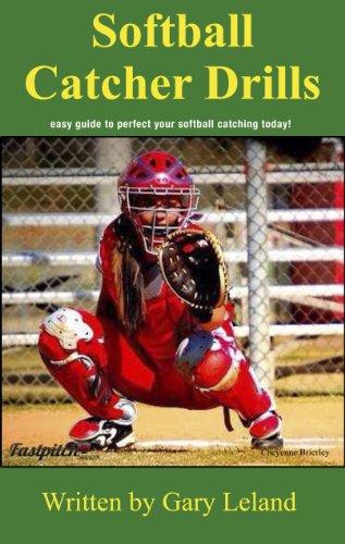 Softball Catchers Drills: easy guide to perfect your softball catching today! (Fastpitch Softball Drills) (English Edition) por Gary Leland