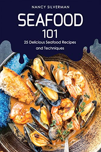 Seafood 101: 25 Delicious Seafood Recipes and Techniques (English Edition)
