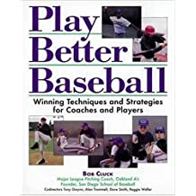 Play Better Baseball : Winning Techniques and Strategies for Coaches and Players by Bob Cluck (1998-04-11)