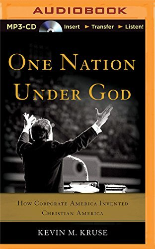 One Nation Under God: How Corporate America Invented Christian America by Kevin M. Kruse (2016-05-03)