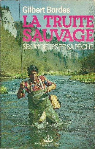 La Truite sauvage : Ses moeurs et sa pêche par Gilbert Bordes