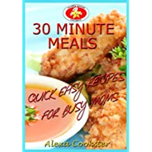 30 Minute Meals: 40 Quick Easy Recipes for Busy Moms (English Edition)