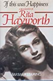 If This Was Happiness: Biography of Rita Hayworth by Barbara Leaming (1989-09-05)
