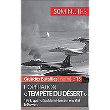 L'opération « Tempête du désert »: 1991, quand Saddam Hussein envahit le Koweït (Grandes Batailles t. 15)