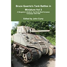 Bruce Quarrie's Tank Battles in Miniature Vol 3: A Wargamer's Guide to the North-West European Campaign 1944-1945