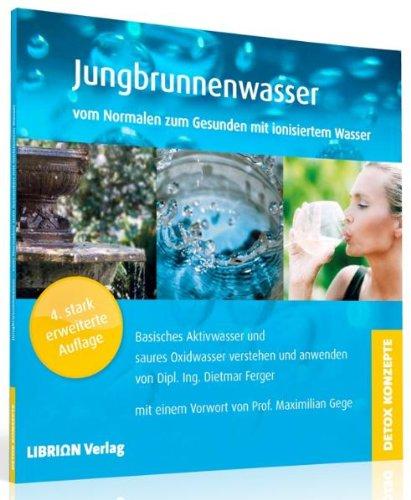 Preisvergleich Produktbild Jungbrunnenwasser: Vom Normalen zum Gesunden mit ionisiertem Wasser - basisches Aktivwasser und saures Oxidwasser verstehen und anwenden