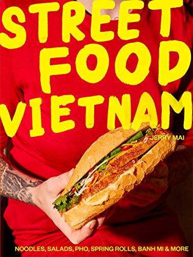 Street Food: Vietnam: Noodles, salads, pho, spring rolls, banh mi & more