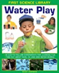 Water Play: 18 Easy-to Follow Experim...