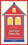 Auf der Datscha: Eine kleine Kulturgeschichte (suhrkamp taschenbuch)