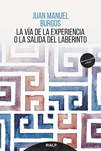 La vía de la experiencia o la salida del laberinto (Pensamiento Actual) por Juan Manuel Burgos