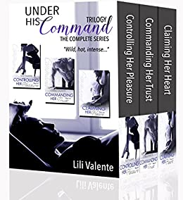 Under His Command Trilogy: The Complete Series by [Valente, Lili]
