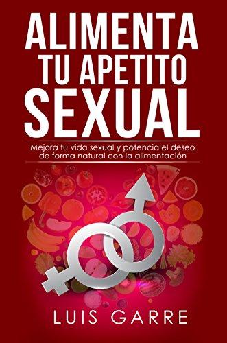 ALIMENTA-TU-APETITO-SEXUAL-Mejora-tu-vida-sexual-y-potencia-el-deseo-de-forma-natural-con-la-alimentacin