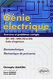 Génie Électrique IUT BTS CPGE (TSI et ATS) Écoles d'Ingénieurs - Électrotechnique Électronique de Puissance Exercices et Problèmes Corrigés