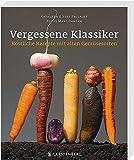 Vergessene Klassiker: Köstliche Rezepte mit alten Gemüsesorten