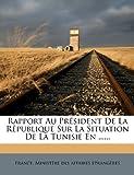 Telecharger Livres Rapport Au President de La Republique Sur La Situation de La Tunisie En (PDF,EPUB,MOBI) gratuits en Francaise