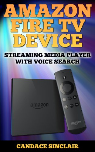 Amazon Fire TV Device: Streaming Media Player with Voice Search (Technology e-Learning Series Book 1) (English Edition) (Fernsehen, Roku)