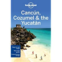 Lonely Planet Cancun, Cozumel & the Yucatan (Travel Guide) by Lonely Planet, Hecht, John, Bao, Sandra (2013) Paperback