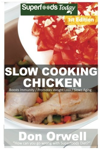 Slow Cooking Chicken: Over 40+ Low Carb Slow Cooker Chicken Recipes, Dump Dinners Recipes, Quick & Easy Cooking Recipes, Antioxidants & ... Volume 1 (Low Carb Slow Cooking Chicken)