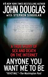 Anyone You Want Me to Be: A True Story of Sex and Death on the Internet by John E. Douglas (2009-10-19)
