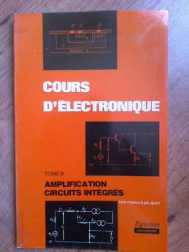 Cours d electronique Tome 3 III Amplification circuits integres