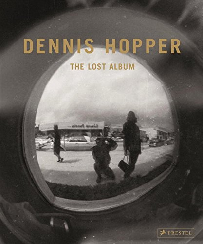 Dennis Hopper: The Lost Album--Vintage Prints from the Sixties