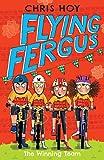 Flying Fergus 5: The Winning Team: by Olympic champion Sir Chris Hoy, written with award-winning author Joanna Nadin