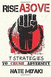 Rise Above: 7 Strategies to Crush Adversity by Nate Miyaki (2012-08-12)