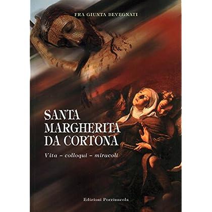 S. Margherita Da Cortona. Vita, Colloqui, Miracoli