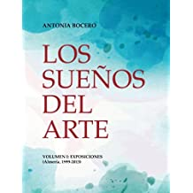 Los sueños del arte. Volumen I: Exposiciones (1999-2013)