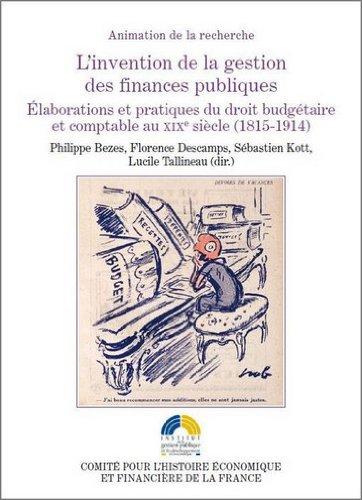 L'Invention de la gestion des finances publiques. Elaborations et pratiques du droit budgétaire et c