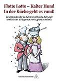 Flotte Lotte - Kalter Hund. In der Küche geht es rund!: Geschmackvolle Gedichte von Regina Schwarz trefflich ins Bild gesetzt von Egbert Herfurth