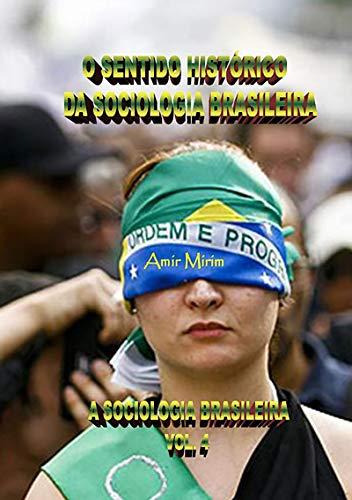 O Sentido HistÓrico Da Sociologia Brasileira   A Sociologia Brasileira   Vol. 4 (Portuguese Edition) por Amir Mirim