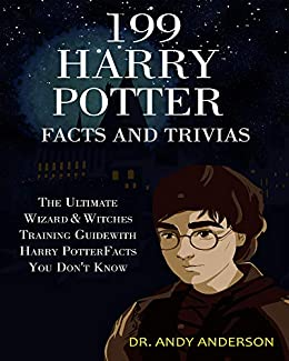 199 Harry Potter Facts and Trivias: The Ultimate Wizard & Witches ...