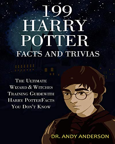 199 Harry Potter Facts and Trivias: The Ultimate Wizard & Witches Training Guide with Harry Potter Facts You Don't Know (English Edition)