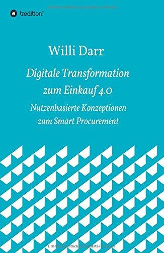 Digitale Transformation zum Einkauf 4.0: Nutzenbasierte Konzeptionen zum Smart Procurement