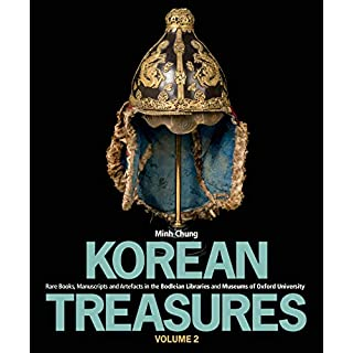 Korean Treasures: Volume 2: Rare Books, Manuscripts and Artefacts in the Bodleian Libraries and Museums of Oxford University