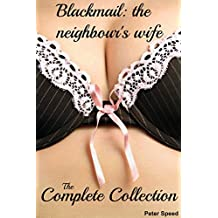 Blackmail: the neighbour's wife - the collection: (A hot wife story) (Older man younger woman cuckold blackmail erotica)